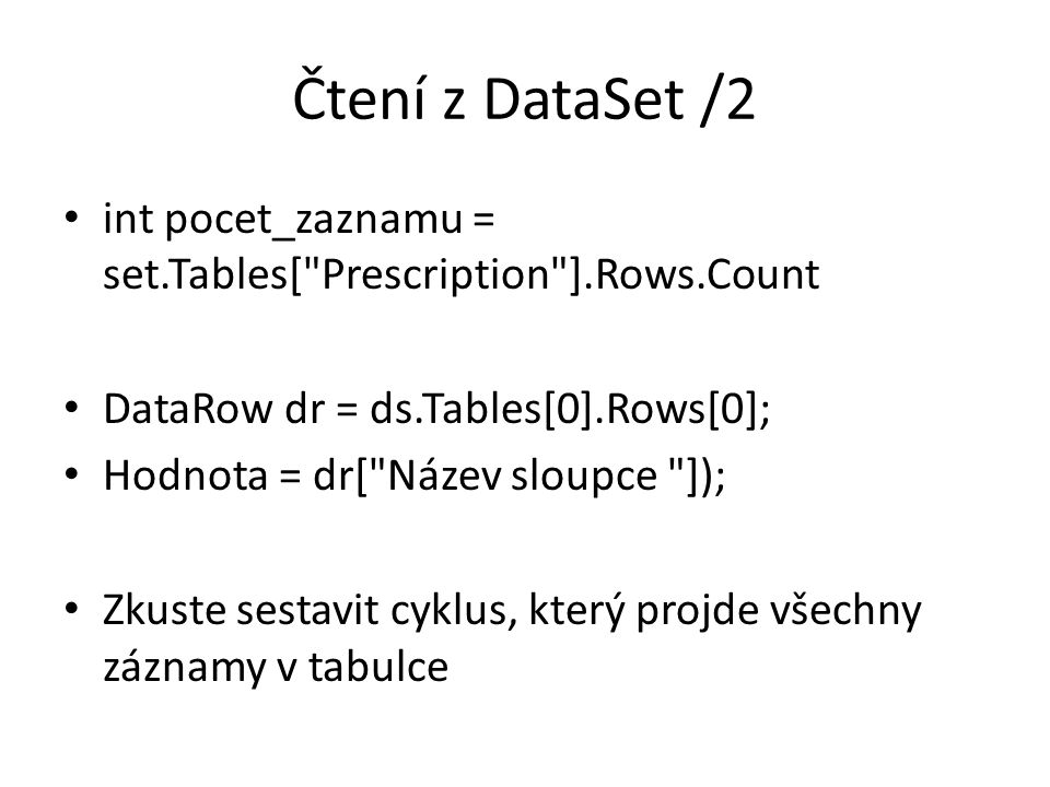 Čtení z DataSet /2 int pocet_zaznamu = set.Tables[ Prescription ].Rows.Count. DataRow dr = ds.Tables[0].Rows[0];